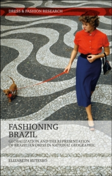 Fashioning Brazil : Globalization and the Representation of Brazilian Dress in National Geographic, Hardback Book