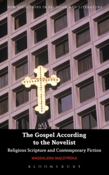 The Gospel According to the Novelist : Religious Scripture and Contemporary Fiction, Paperback / softback Book