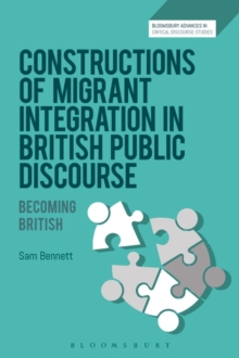 Constructions of Migrant Integration in British Public Discourse : Becoming British, Hardback Book