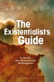 The Existentialist's Guide to Death, the Universe and Nothingness, Paperback Book
