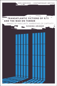 Transatlantic Fictions of 9/11 and the War on Terror : Images of Insecurity, Narratives of Captivity, Paperback / softback Book