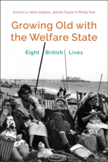 Growing Old with the Welfare State : Eight British Lives, Paperback / softback Book