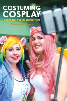 Costuming Cosplay : Dressing the Imagination, Paperback / softback Book