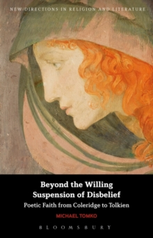 Beyond the Willing Suspension of Disbelief : Poetic Faith from Coleridge to Tolkien, Paperback Book