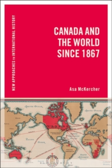Canada and the World since 1867, Paperback / softback Book