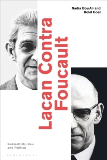 Lacan Contra Foucault : Subjectivity, Sex, and Politics, Hardback Book