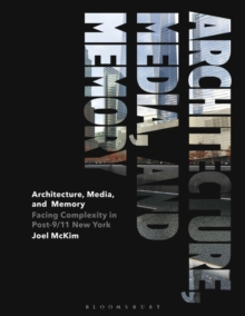 Architecture, Media, and Memory : Facing Complexity in Post-9/11 New York, Hardback Book