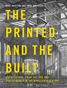 The Printed and the Built : Architecture, Print Culture and Public Debate in the Nineteenth Century, Paperback / softback Book
