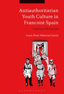 Antiauthoritarian Youth Culture in Francoist Spain : Clashing with Fascism, Hardback Book