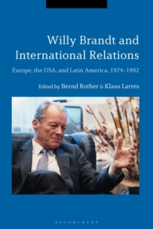 Willy Brandt and International Relations : Europe, the USA and Latin America, 1974-1992, Hardback Book