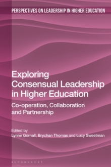 Exploring Consensual Leadership in Higher Education : Co-operation, Collaboration and Partnership, Hardback Book