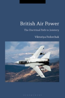 British Air Power : The Doctrinal Path to Jointery, Hardback Book