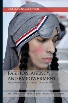 Fashion, Agency, and Empowerment : Performing Agency, Following Script, Hardback Book