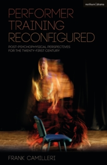 Performer Training Reconfigured : Post-psychophysical Perspectives for the Twenty-first Century, Hardback Book