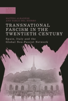 Transnational Fascism in the Twentieth Century : Spain, Italy and the Global Neo-Fascist Network, Paperback / softback Book
