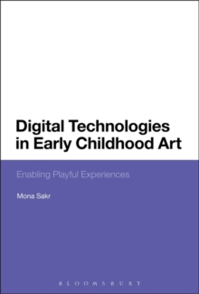 Digital Technologies in Early Childhood Art : Enabling Playful Experiences, Paperback / softback Book