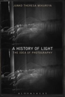 A History of Light : The Idea of Photography, Paperback / softback Book