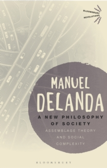 A New Philosophy of Society : Assemblage Theory and Social Complexity, Paperback / softback Book