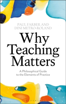Why Teaching Matters : A Philosophical Guide to the Elements of Practice, Paperback / softback Book