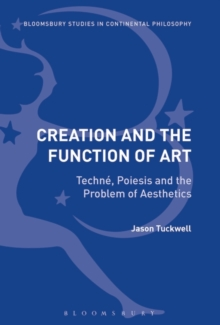 Creation and the Function of Art : Techne, Poiesis and the Problem of Aesthetics, Paperback / softback Book
