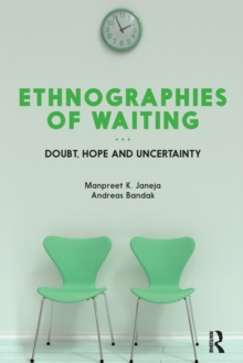 Ethnographies of Waiting : Doubt, Hope and Uncertainty, Paperback / softback Book