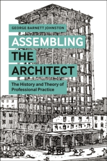 Assembling the Architect : The History and Theory of Professional Practice, Paperback / softback Book