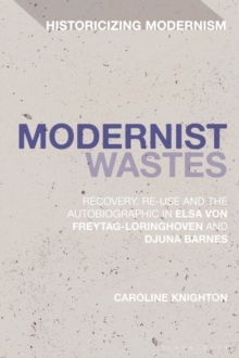 Modernist Wastes : Recovery, Re-Use and the Autobiographic in Elsa von-Freytag-Lorighoven and Djuna Barnes, EPUB eBook