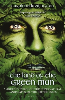 The Land of the Green Man : A Journey through the Supernatural Landscapes of the British Isles, Paperback / softback Book