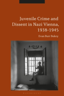 Juvenile Crime and Dissent in Nazi Vienna, 1938-1945, Hardback Book