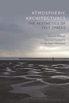 Atmospheric Architectures : The Aesthetics of Felt Spaces, Paperback / softback Book