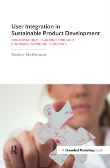 User Integration in Sustainable Product Development : Organisational Learning through Boundary-Spanning Processes, PDF eBook