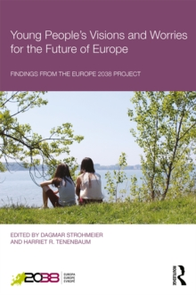 Young People's Visions and Worries for the Future of Europe : Findings from the Europe 2038 Project, PDF eBook