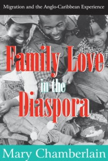 Family Love in the Diaspora : Migration and the Anglo-Caribbean Experience, PDF eBook