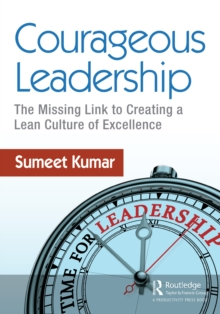 Courageous Leadership : The Missing Link to Creating a Lean Culture of Excellence, EPUB eBook