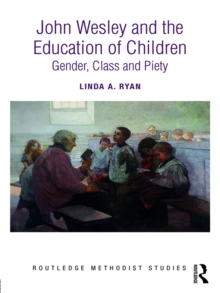 John Wesley and the Education of Children : Gender, Class and Piety, PDF eBook