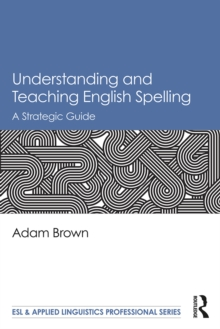 Understanding and Teaching English Spelling : A Strategic Guide, EPUB eBook