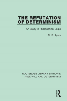 The refutation of determinism an essay in philosophical logic the refutation of determinism an essay in philosophical logic mr ayers 9781351743907 hive fandeluxe Gallery