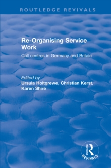 Re-organising Service Work: Call Centres in Germany and Britain : Call Centres in Germany and Britain, EPUB eBook