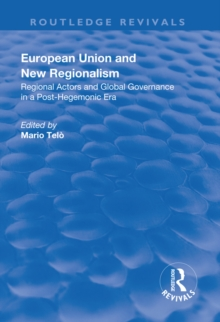 European Union and New Regionalism: Europe and Globalization in Comparative Perspective : Europe and Globalization in Comparative Perspective, PDF eBook
