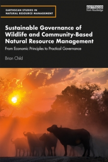 Sustainable Governance of Wildlife and Community-Based Natural Resource Management : From Economic Principles to Practical Governance, EPUB eBook