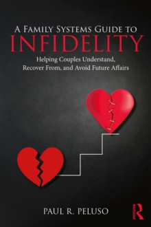 A Family Systems Guide to Infidelity : Helping Couples Understand, Recover From, and Avoid Future Affairs, EPUB eBook