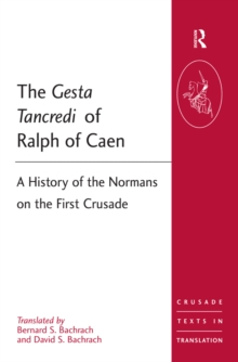 The Gesta Tancredi of Ralph of Caen : A History of the Normans on the First Crusade, PDF eBook