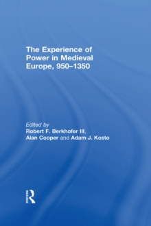 The Experience of Power in Medieval Europe, 950-1350, PDF eBook