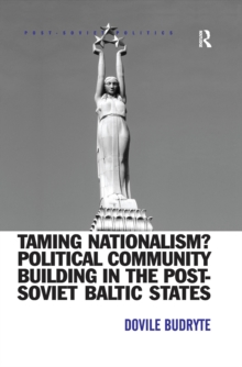 Taming Nationalism? Political Community Building in the Post-Soviet Baltic States, PDF eBook