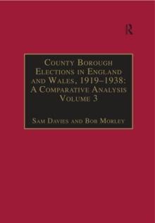 County Borough Elections in England and Wales, 1919-1938: A Comparative Analysis : Volume 3: Chester to East Ham, EPUB eBook