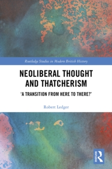 Neoliberal Thought and Thatcherism : 'A Transition From Here to There?', PDF eBook