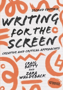 Writing for the Screen : Creative and Critical Approaches, Paperback / softback Book