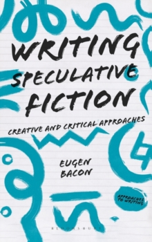 Writing Speculative Fiction : Creative and Critical Approaches, Paperback / softback Book