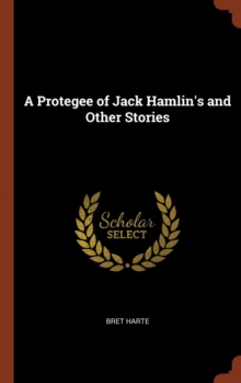 A Protegee of Jack Hamlin's and Other Stories, Hardback Book
