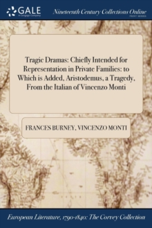 Tragic Dramas : Chiefly Intended for Representation in Private Families: To Which Is Added, Aristodemus, a Tragedy, from the Italian of Vincenzo Monti, Paperback / softback Book
